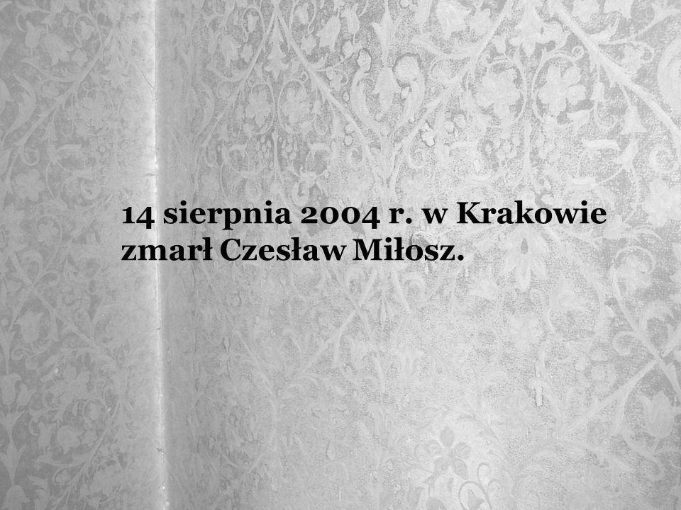 14 sierpnia 2004 r. w Krakowie zmarł Czesław Miłosz.