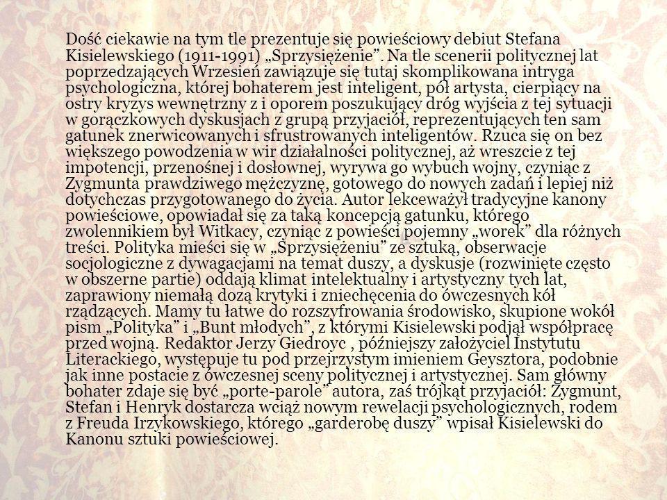 Dość ciekawie na tym tle prezentuje się powieściowy debiut Stefana Kisielewskiego (1911-1991) Sprzysiężenie. Na tle scenerii politycznej lat poprzedza