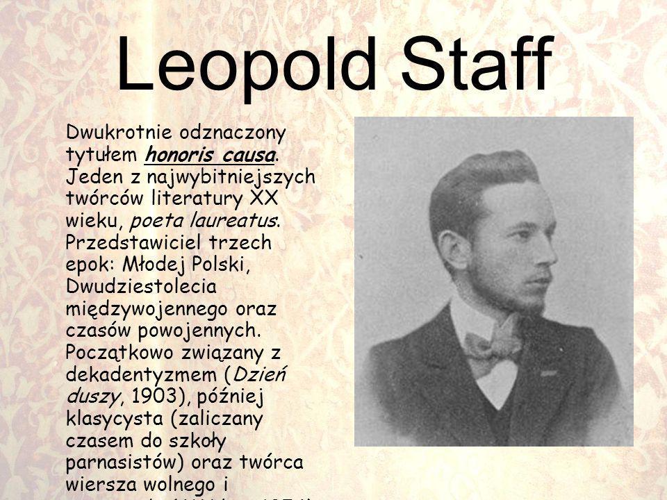Leopold Staff Dwukrotnie odznaczony tytułem honoris causa. Jeden z najwybitniejszych twórców literatury XX wieku, poeta laureatus. Przedstawiciel trze