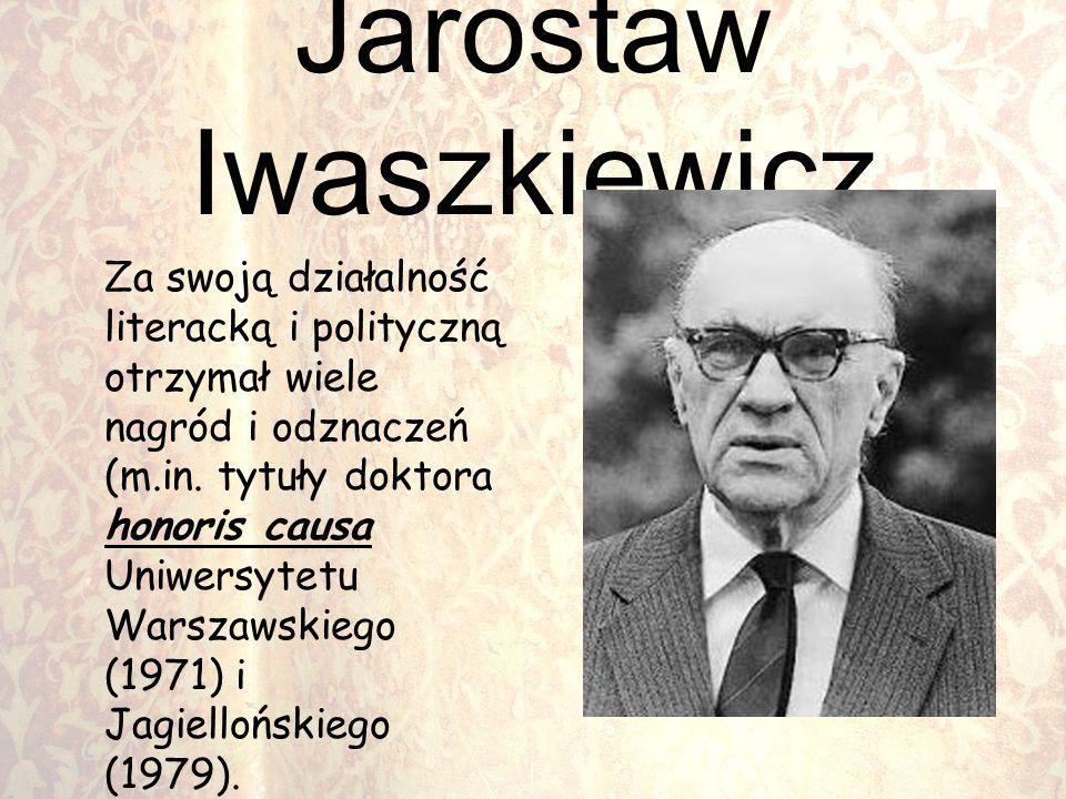 Jarostaw Iwaszkiewicz Za swoją działalność literacką i polityczną otrzymał wiele nagród i odznaczeń (m.in. tytuły doktora honoris causa Uniwersytetu W