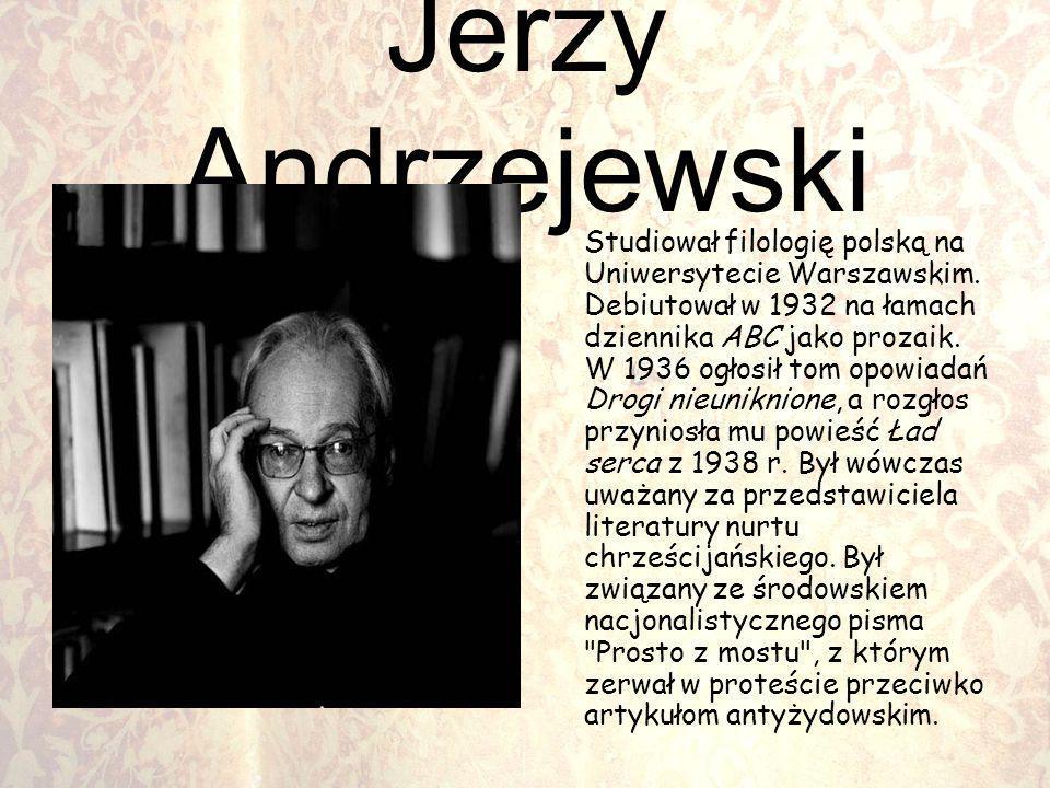 Jerzy Andrzejewski Studiował filologię polską na Uniwersytecie Warszawskim. Debiutował w 1932 na łamach dziennika ABC jako prozaik. W 1936 ogłosił tom