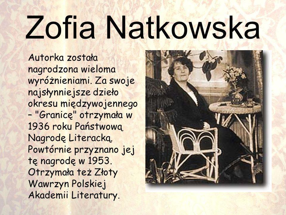 Zofia Natkowska Autorka została nagrodzona wieloma wyróżnieniami. Za swoje najsłynniejsze dzieło okresu międzywojennego –