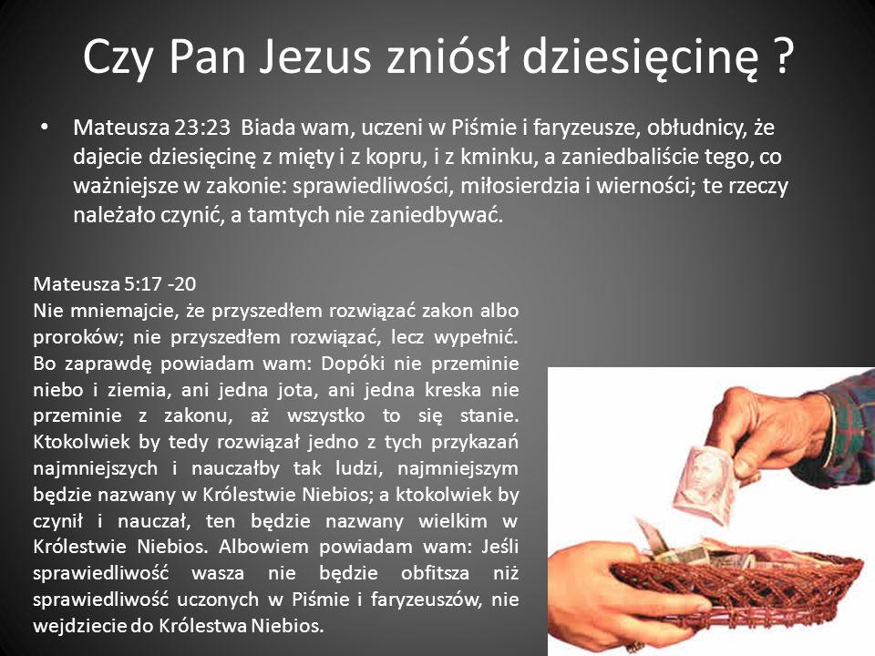 Czy Pan Jezus zniósł dziesięcinę ? Mateusza 23:23 Biada wam, uczeni w Piśmie i faryzeusze, obłudnicy, że dajecie dziesięcinę z mięty i z kopru, i z km
