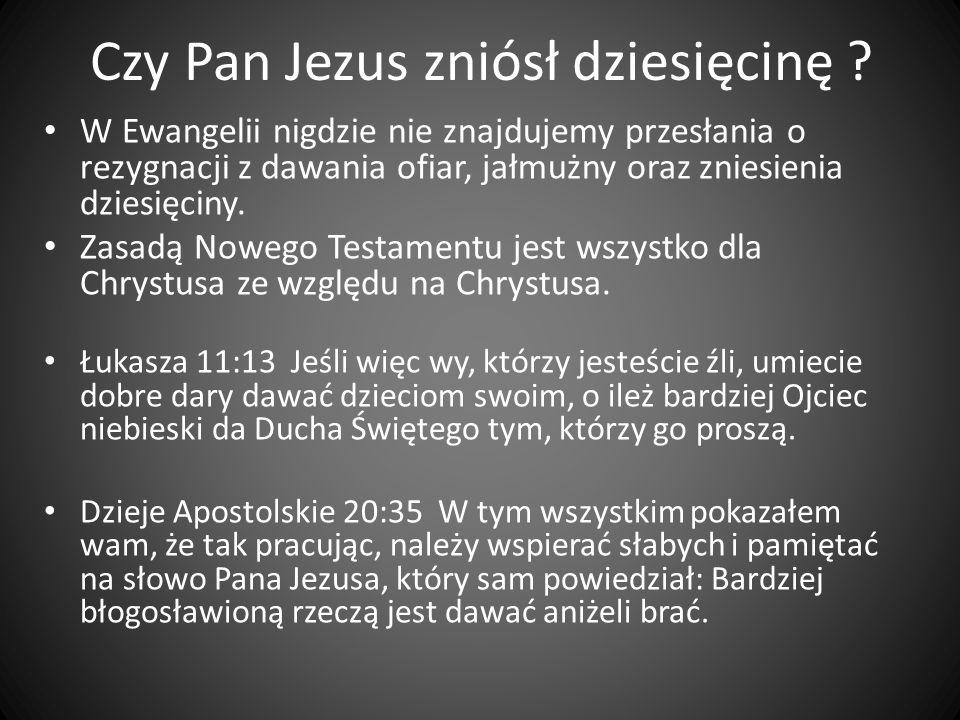 Czy Pan Jezus zniósł dziesięcinę ? W Ewangelii nigdzie nie znajdujemy przesłania o rezygnacji z dawania ofiar, jałmużny oraz zniesienia dziesięciny. Z
