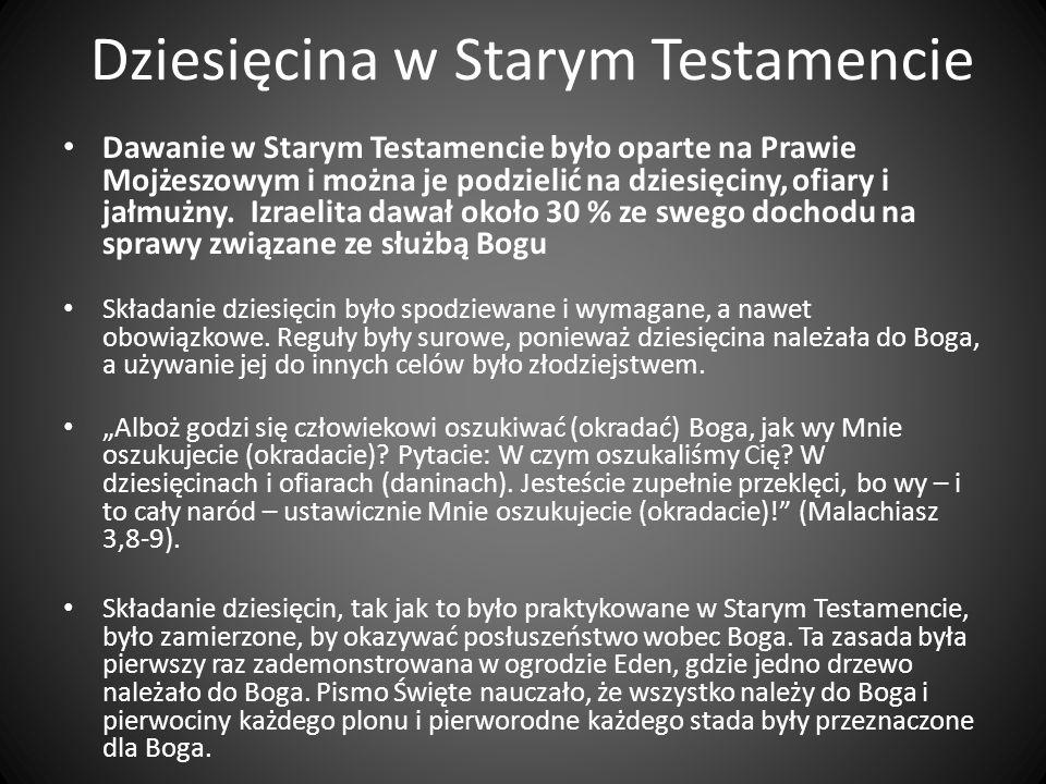 Dziesięcina w Starym Testamencie Dawanie w Starym Testamencie było oparte na Prawie Mojżeszowym i można je podzielić na dziesięciny, ofiary i jałmużny