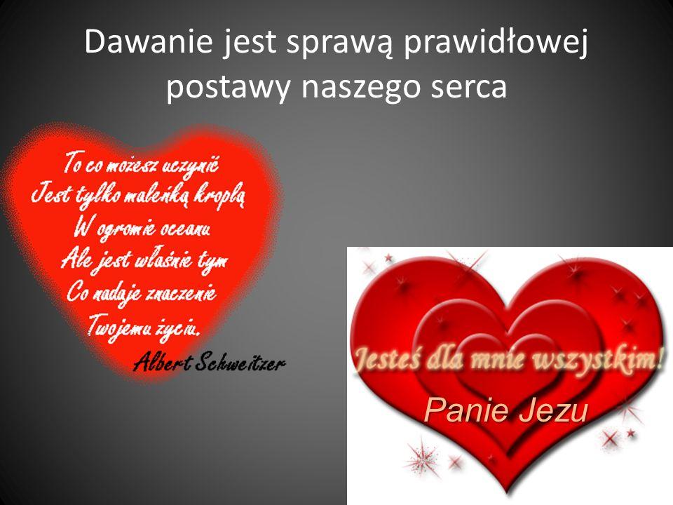 Dawanie jest sprawą prawidłowej postawy naszego serca Panie Jezu