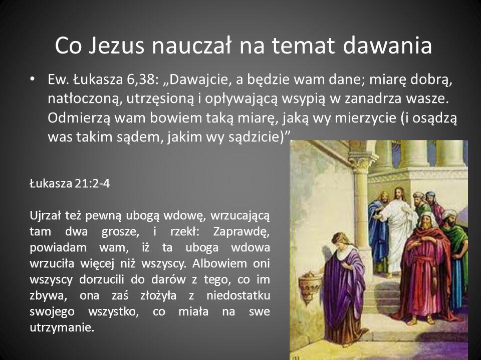 Co Jezus nauczał na temat dawania Ew. Łukasza 6,38: Dawajcie, a będzie wam dane; miarę dobrą, natłoczoną, utrzęsioną i opływającą wsypią w zanadrza wa