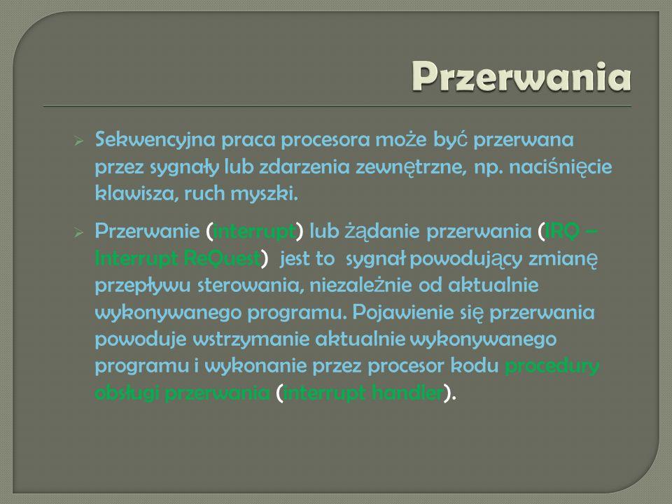 Sekwencyjna praca procesora mo ż e by ć przerwana przez sygnały lub zdarzenia zewn ę trzne, np.