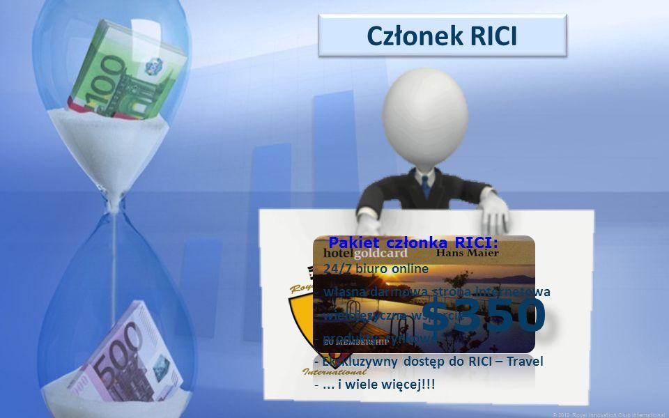 © 2012 Royal Innovation Club International Członek RICI $350 Pakiet członka RICI: - 24/7 biuro online - własna darmowa strona internetowa - wielojęzyczne wsparcie - produkty rynkowe - Ekskluzywny dostęp do RICI – Travel -...