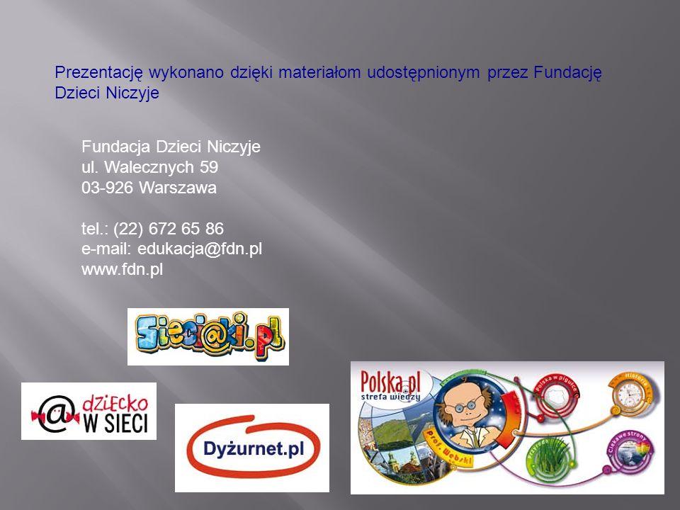 Fundacja Dzieci Niczyje ul. Walecznych 59 03-926 Warszawa tel.: (22) 672 65 86 e-mail: edukacja@fdn.pl www.fdn.pl Prezentację wykonano dzięki materiał