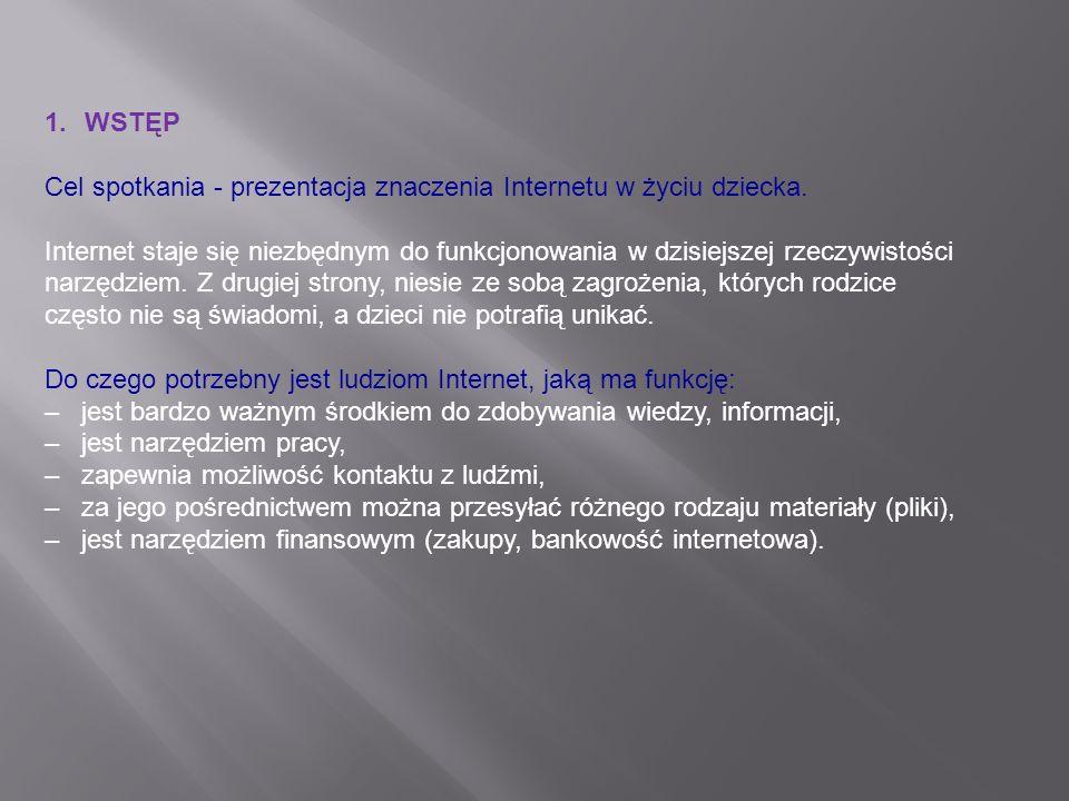 1.WSTĘP Cel spotkania - prezentacja znaczenia Internetu w życiu dziecka. Internet staje się niezbędnym do funkcjonowania w dzisiejszej rzeczywistości