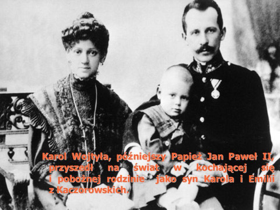 Karol Wojtyła, późniejszy Papież Jan Paweł II, przyszedł na świat w kochającej się i pobożnej rodzinie jako syn Karola i Emilii z Kaczorowskich.