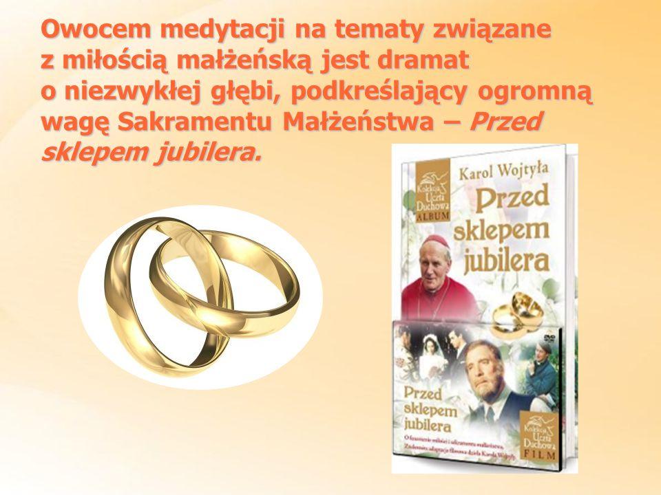 Owocem medytacji na tematy związane z miłością małżeńską jest dramat o niezwykłej głębi, podkreślający ogromną wagę Sakramentu Małżeństwa – Przed skle