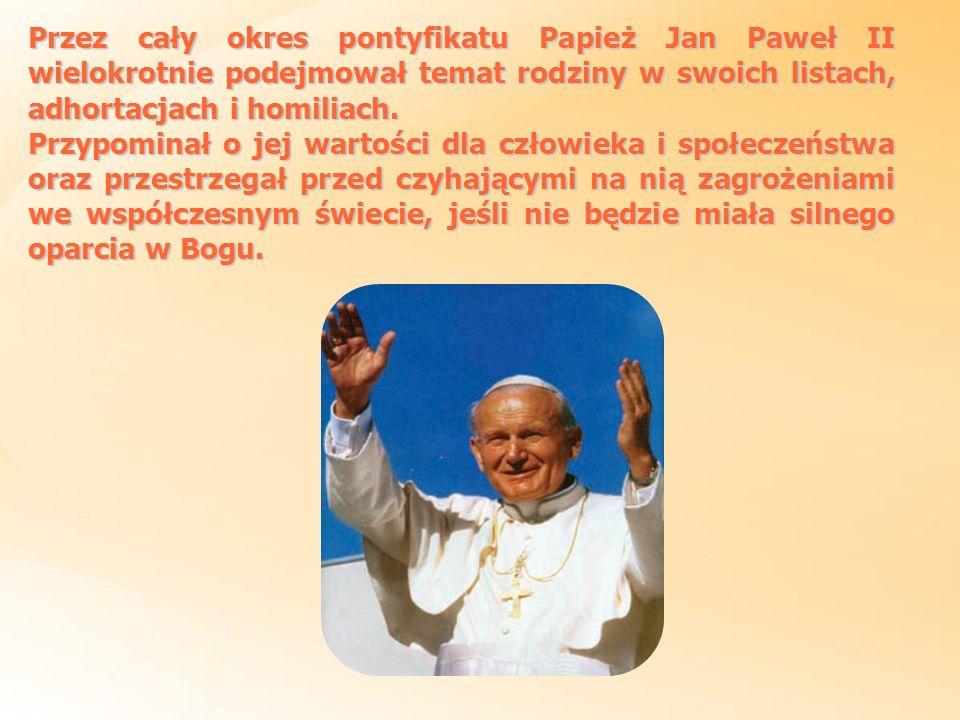 Przez cały okres pontyfikatu Papież Jan Paweł II wielokrotnie podejmował temat rodziny w swoich listach, adhortacjach i homiliach. Przypominał o jej w