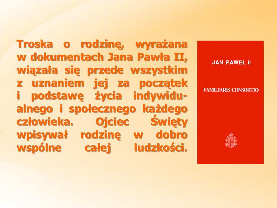 Troska o rodzinę, wyrażana w dokumentach Jana Pawła II, wiązała się przede wszystkim z uznaniem jej za początek i podstawę życia indywidu- alnego i sp