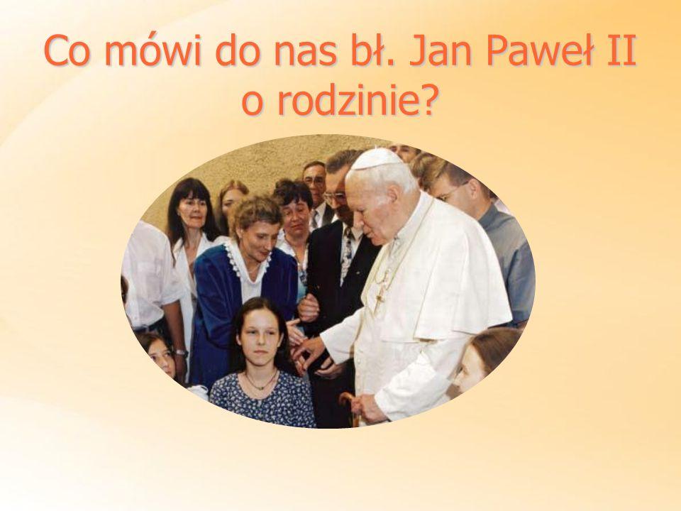 Co mówi do nas bł. Jan Paweł II o rodzinie?