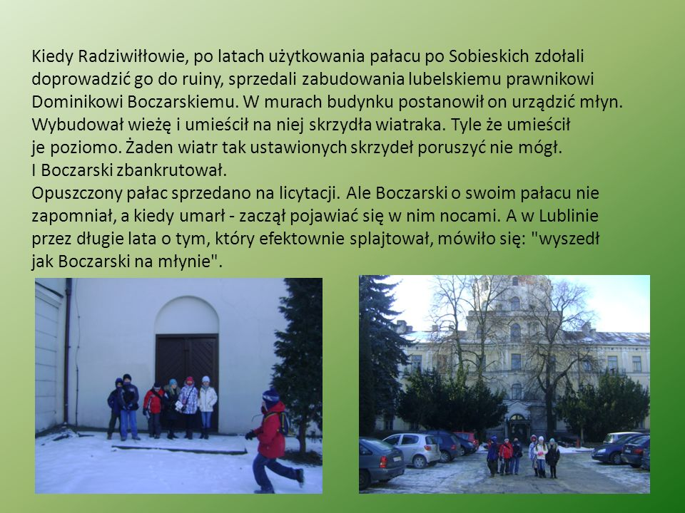 Kiedy Radziwiłłowie, po latach użytkowania pałacu po Sobieskich zdołali doprowadzić go do ruiny, sprzedali zabudowania lubelskiemu prawnikowi Dominiko