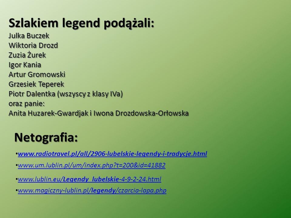 Szlakiem legend podążali: Julka Buczek Wiktoria Drozd Zuzia Żurek Igor Kania Artur Gromowski Grzesiek Teperek Piotr Dalentka (wszyscy z klasy IVa) ora