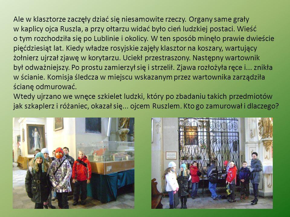 Ale w klasztorze zaczęły dziać się niesamowite rzeczy. Organy same grały w kaplicy ojca Ruszla, a przy ołtarzu widać było cień ludzkiej postaci. Wieść