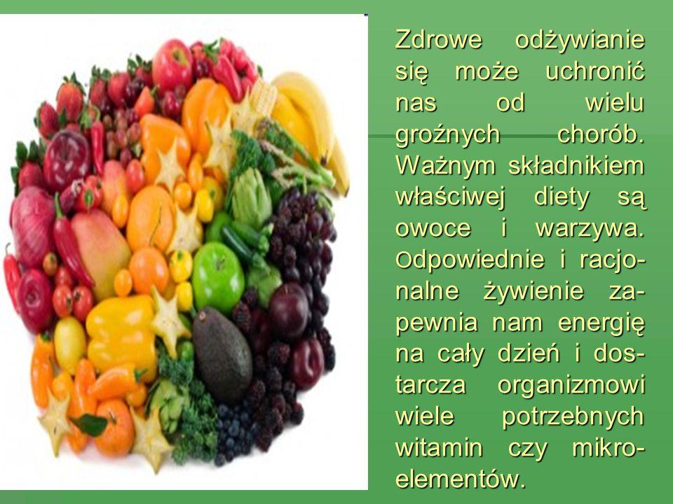 Zdrowe odżywianie się może uchronić nas od wielu groźnych chorób. Ważnym składnikiem właściwej diety są owoce i warzywa. O dpowiednie i racjo- nalne ż