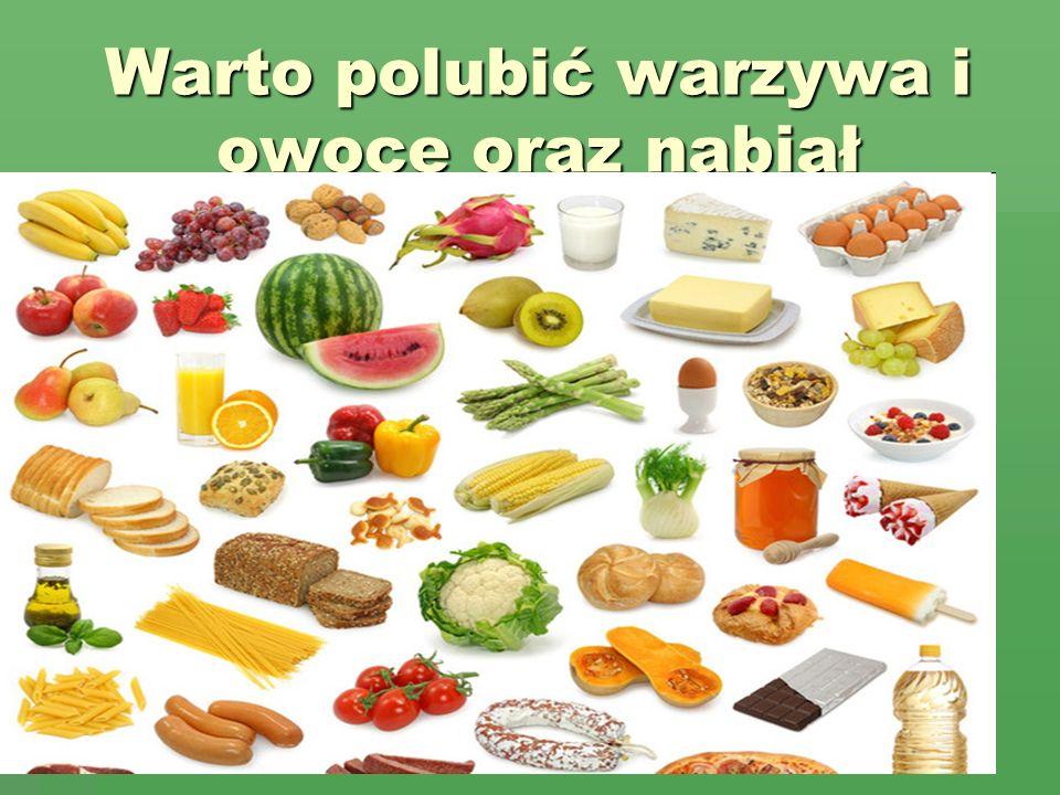 Warto polubić warzywa i owoce oraz nabiał