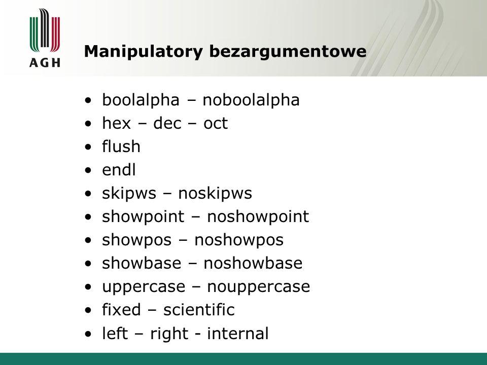 Manipulatory bezargumentowe boolalpha – noboolalpha hex – dec – oct flush endl skipws – noskipws showpoint – noshowpoint showpos – noshowpos showbase