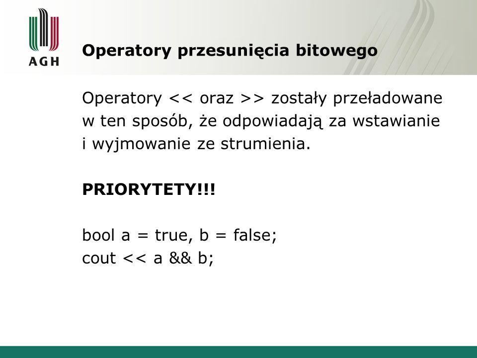 Operatory przesunięcia bitowego Operatory > zostały przeładowane w ten sposób, że odpowiadają za wstawianie i wyjmowanie ze strumienia. PRIORYTETY!!!