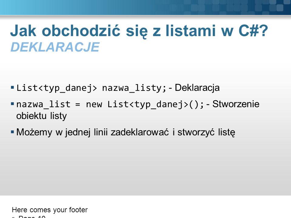 Jak obchodzić się z listami w C#? DEKLARACJE List nazwa_listy; - Deklaracja nazwa_list = new List (); - Stworzenie obiektu listy Możemy w jednej linii