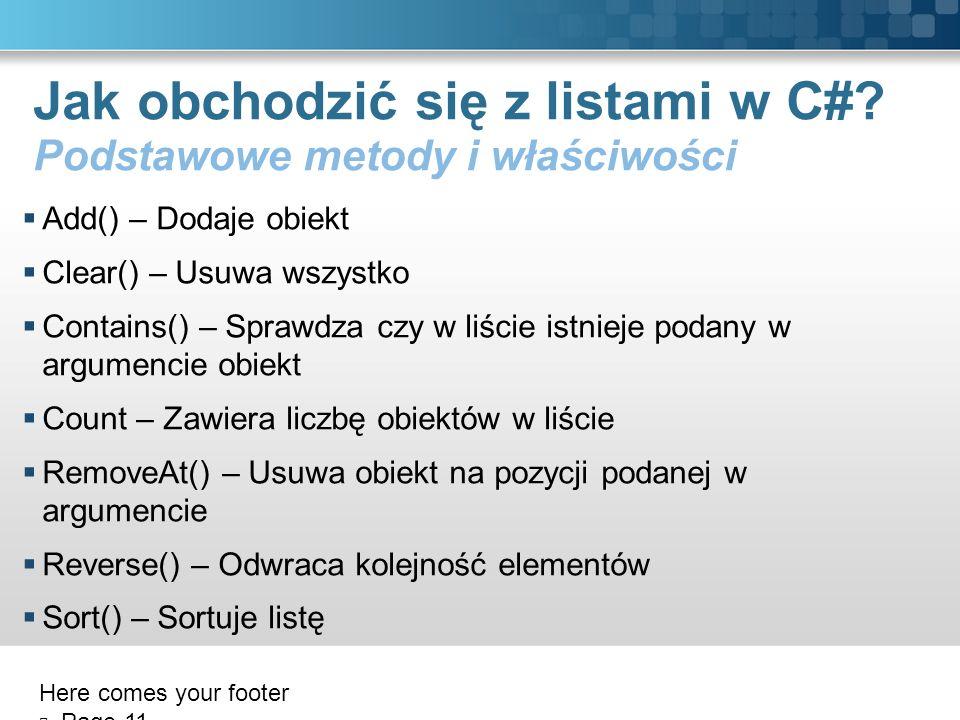 Jak obchodzić się z listami w C#? Podstawowe metody i właściwości Add() – Dodaje obiekt Clear() – Usuwa wszystko Contains() – Sprawdza czy w liście is