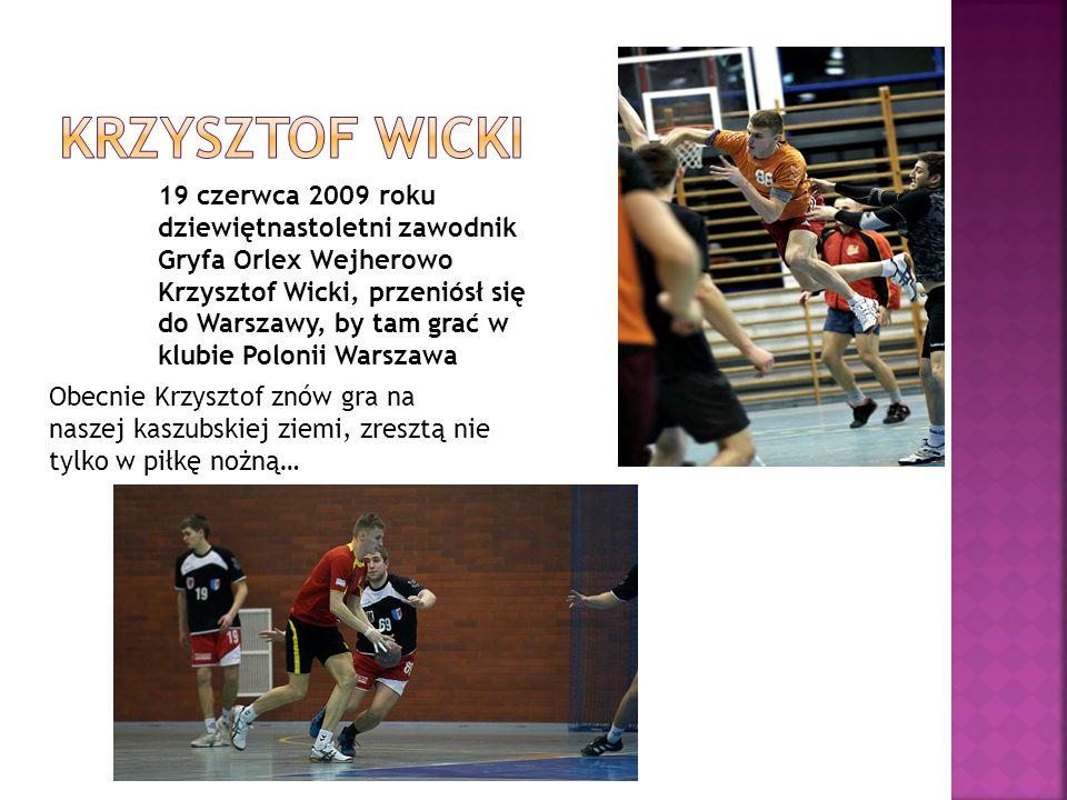 19 czerwca 2009 roku dziewiętnastoletni zawodnik Gryfa Orlex Wejherowo Krzysztof Wicki, przeniósł się do Warszawy, by tam grać w klubie Polonii Warsza