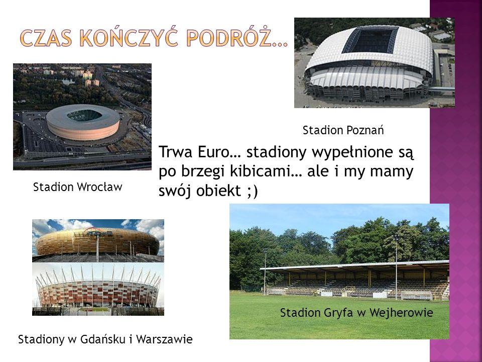 Trwa Euro… stadiony wypełnione są po brzegi kibicami… ale i my mamy swój obiekt ;) Stadion Wrocław Stadiony w Gdańsku i Warszawie Stadion Poznań Stadi