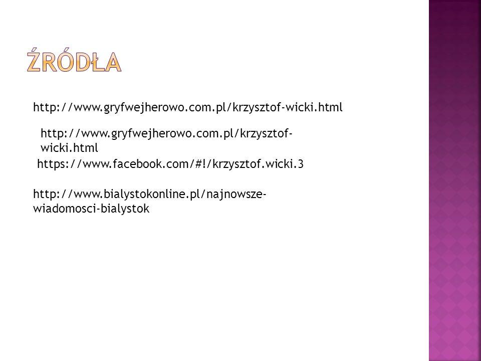http://www.gryfwejherowo.com.pl/krzysztof-wicki.html https://www.facebook.com/#!/krzysztof.wicki.3 http://www.gryfwejherowo.com.pl/krzysztof- wicki.ht