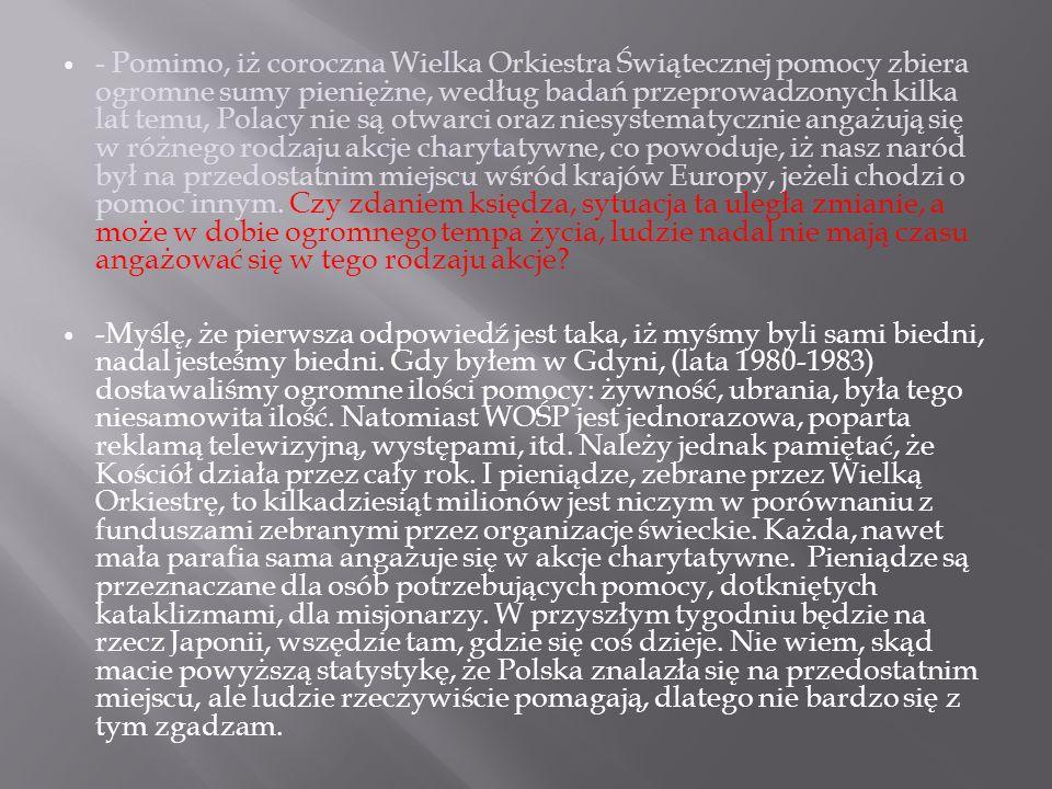 - Pomimo, iż coroczna Wielka Orkiestra Świątecznej pomocy zbiera ogromne sumy pieniężne, według badań przeprowadzonych kilka lat temu, Polacy nie są o
