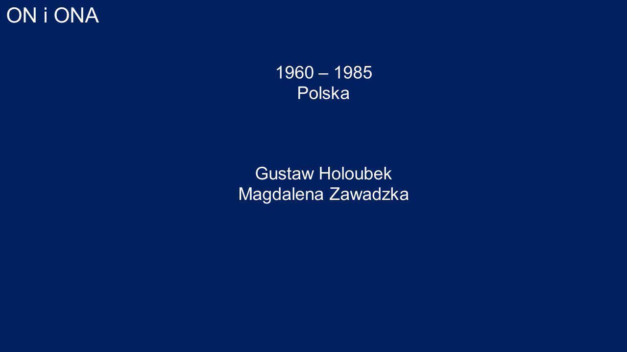 ON i ONA 1960 – 1985 Polska Gustaw Holoubek Magdalena Zawadzka