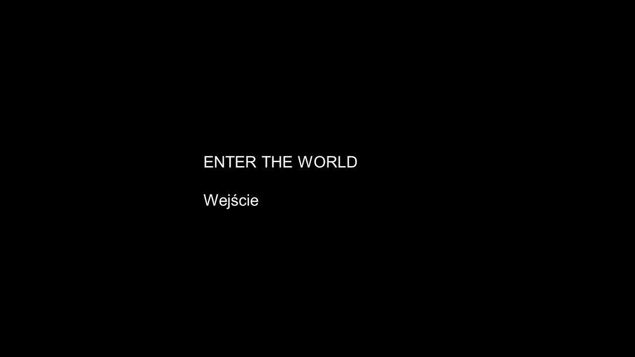 ENTER THE WORLD Wejście