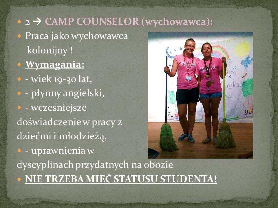 2 CAMP COUNSELOR (wychowawca): Praca jako wychowawca kolonijny ! Wymagania: - wiek 19-30 lat, - płynny angielski, - wcześniejsze doświadczenie w pracy