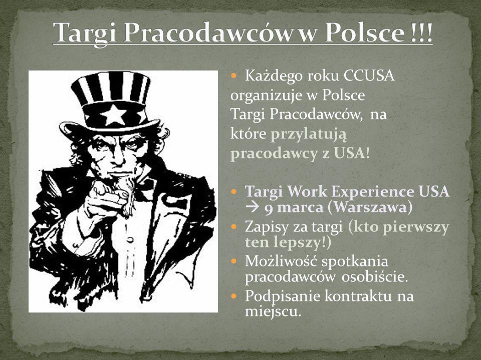 Każdego roku CCUSA organizuje w Polsce Targi Pracodawców, na które przylatują pracodawcy z USA! Targi Work Experience USA 9 marca (Warszawa) Zapisy za