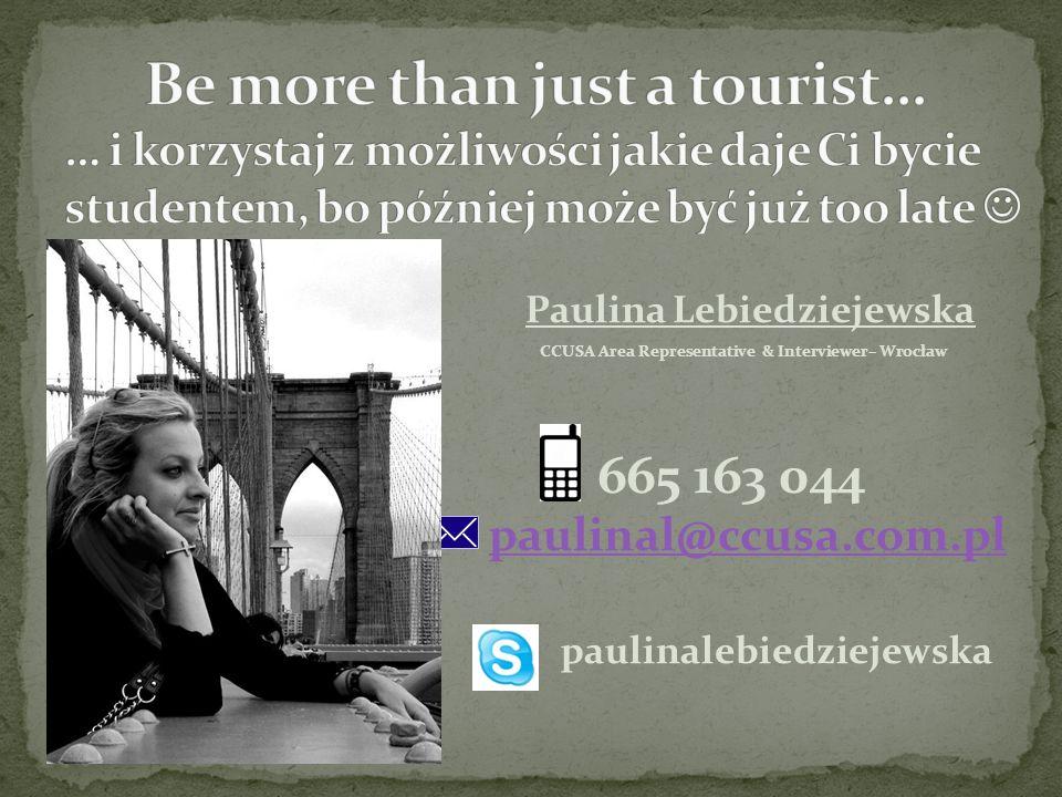 Paulina Lebiedziejewska CCUSA Area Representative & Interviewer– Wrocław 665 163 044 paulinal@ccusa.com.pl paulinal@ccusa.com.pl paulinalebiedziejewsk