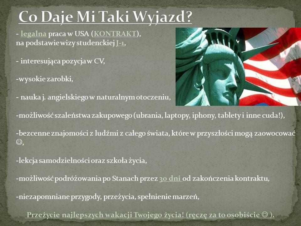 - legalna praca w USA (KONTRAKT), na podstawie wizy studenckiej J-1, - interesująca pozycja w CV, -wysokie zarobki, - nauka j. angielskiego w naturaln