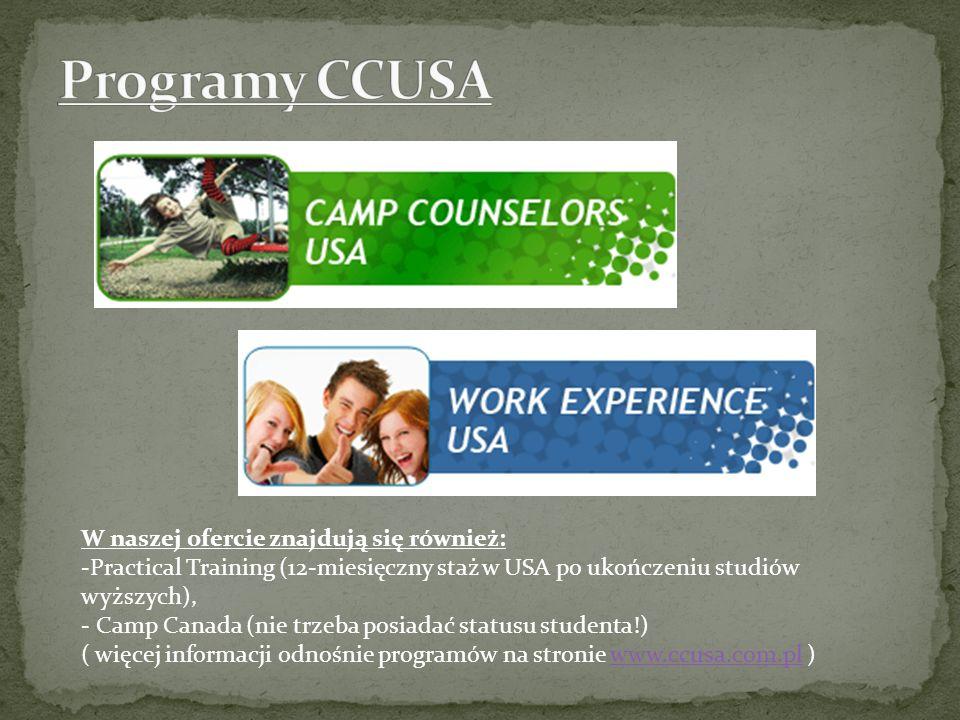 W naszej ofercie znajdują się również: -Practical Training (12-miesięczny staż w USA po ukończeniu studiów wyższych), - Camp Canada (nie trzeba posiad