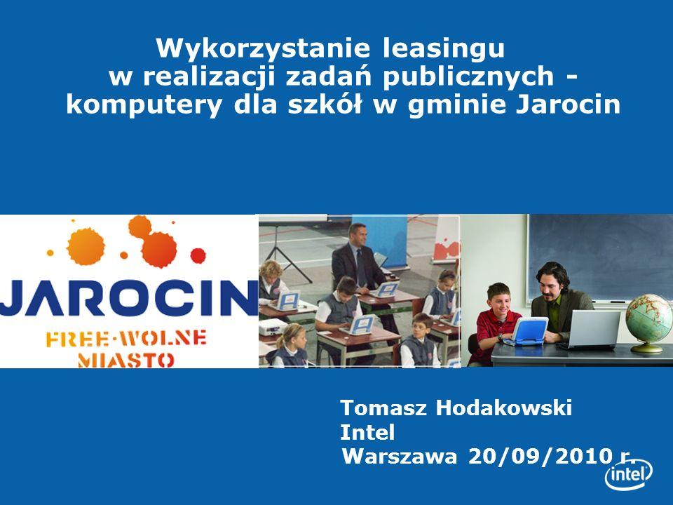 Wykorzystanie leasingu w realizacji zadań publicznych - komputery dla szkół w gminie Jarocin Tomasz Hodakowski Intel Warszawa 20/09/2010 r.