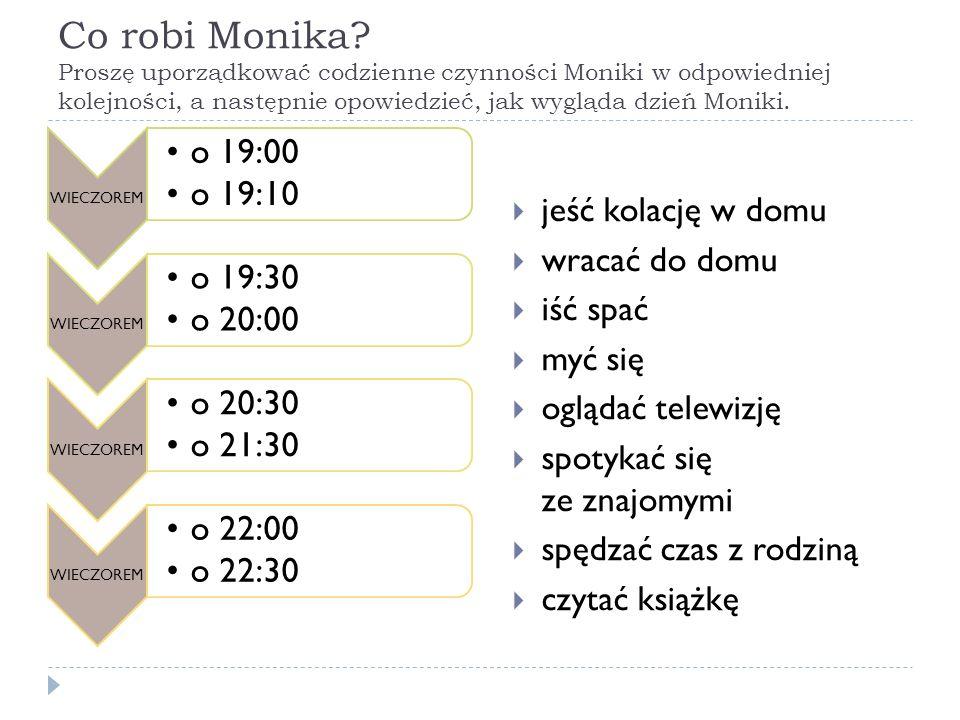 Co robi Monika? Proszę uporządkować codzienne czynności Moniki w odpowiedniej kolejności, a następnie opowiedzieć, jak wygląda dzień Moniki. WIECZOREM