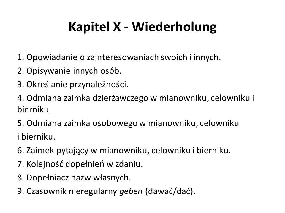 Kapitel X - Wiederholung 1. Opowiadanie o zainteresowaniach swoich i innych. 2. Opisywanie innych osób. 3. Określanie przynależności. 4. Odmiana zaimk
