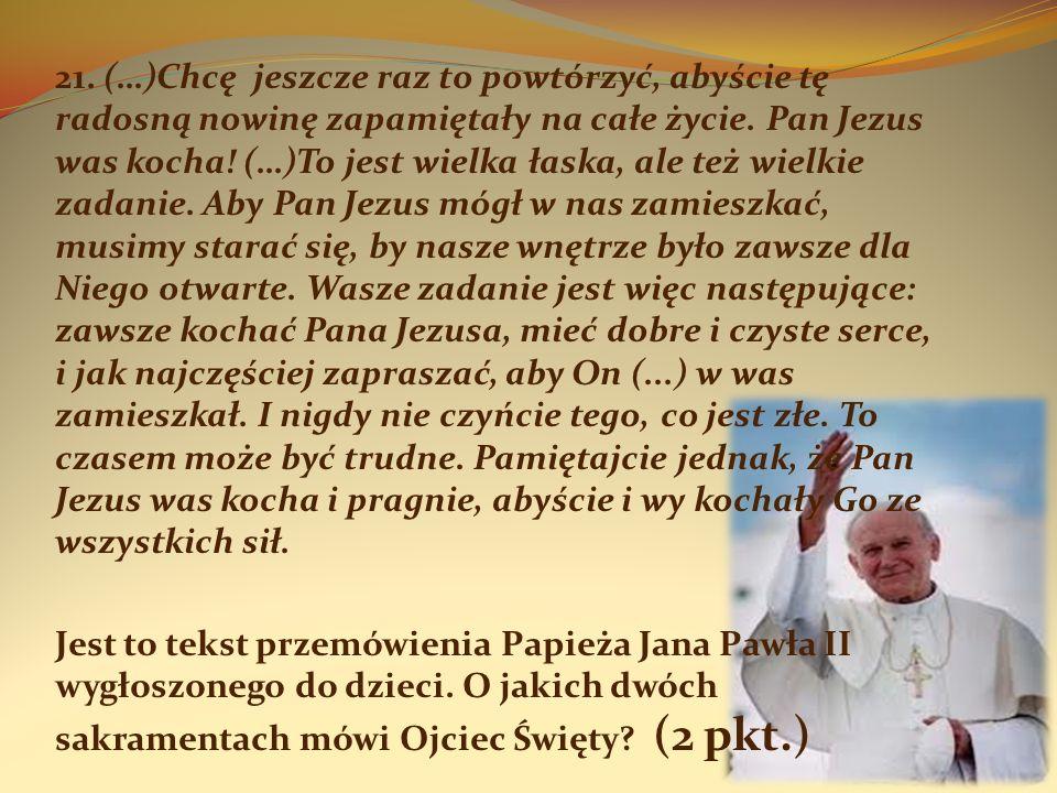 21. (…)Chcę jeszcze raz to powtórzyć, abyście tę radosną nowinę zapamiętały na całe życie. Pan Jezus was kocha! (…)To jest wielka łaska, ale też wielk