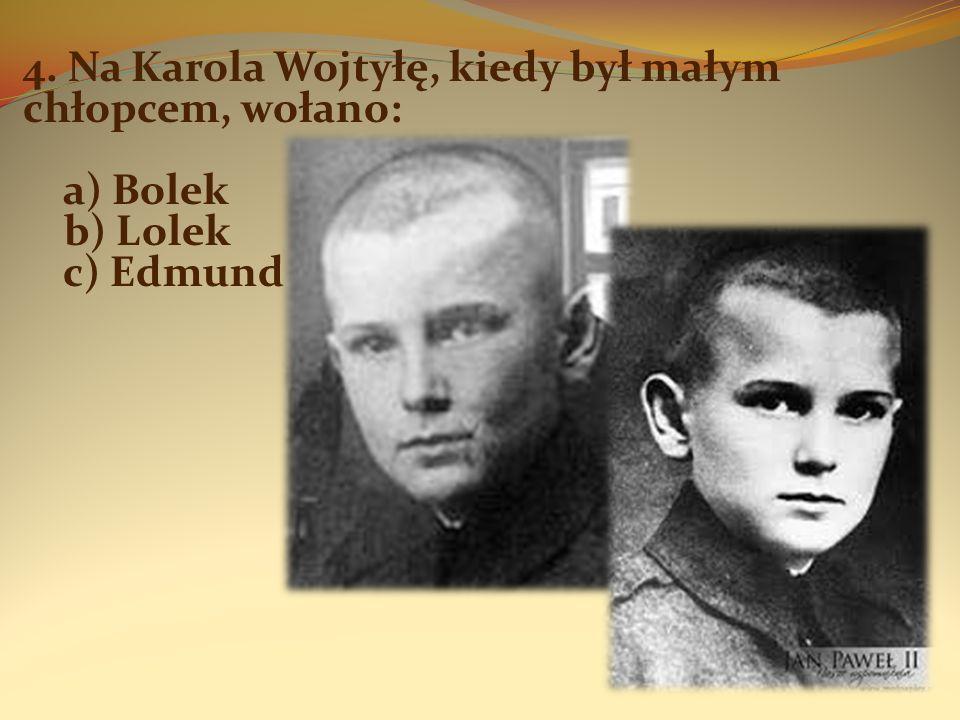 5. Jak młodzież i przyjaciele nazywali ks. Karola Wojtyłę? a) Karol b) Wujek c) Wojtek