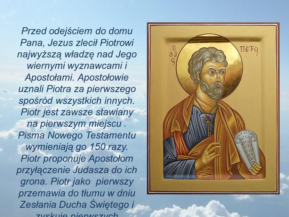 Przed odejściem do domu Pana, Jezus zlecił Piotrowi najwyższą władzę nad Jego wiernymi wyznawcami i Apostołami. Apostołowie uznali Piotra za pierwszeg