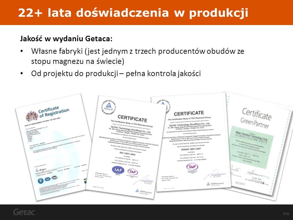 P10 22+ lata doświadczenia w produkcji Jakość w wydaniu Getaca: Własne fabryki (jest jednym z trzech producentów obudów ze stopu magnezu na świecie) O