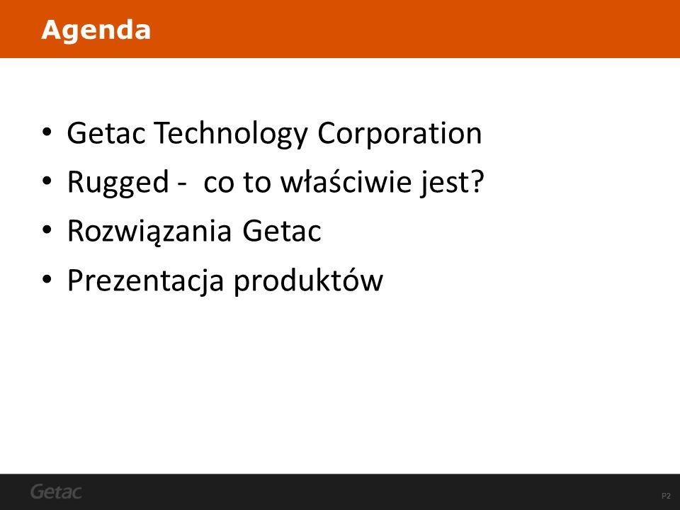 P2 Agenda Getac Technology Corporation Rugged - co to właściwie jest? Rozwiązania Getac Prezentacja produktów