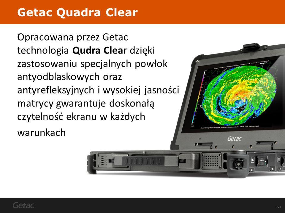 P21 Opracowana przez Getac technologia Qudra Clear dzięki zastosowaniu specjalnych powłok antyodblaskowych oraz antyrefleksyjnych i wysokiej jasności