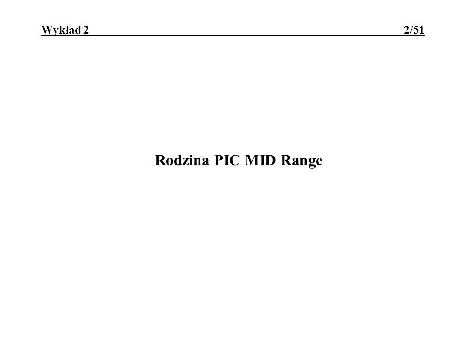 PIC - MidRange - Architektura 3/51 PIC16C84 charakteryzuje się następującymi cechami: architektura Harvard RISC; 8-bitowe ALU; 1024x14 EEPROM programu; 15 rejestrów specjalnych; 36B SRAM+64B EEPROM (żywotność 10 6 cykli) danych; 35 rozkazów o kodzie 14-bitowym, wykonywane w 1 cyklu (wyjątek: rozkazy skoku i wywołania); 8-poziomowy stos sprzętowy;